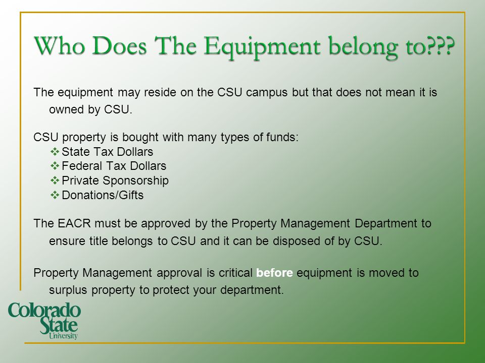 The equipment may reside on the CSU campus but that does not mean it is owned by CSU. CSU property is bought with many types of funds: State Tax Dolla
