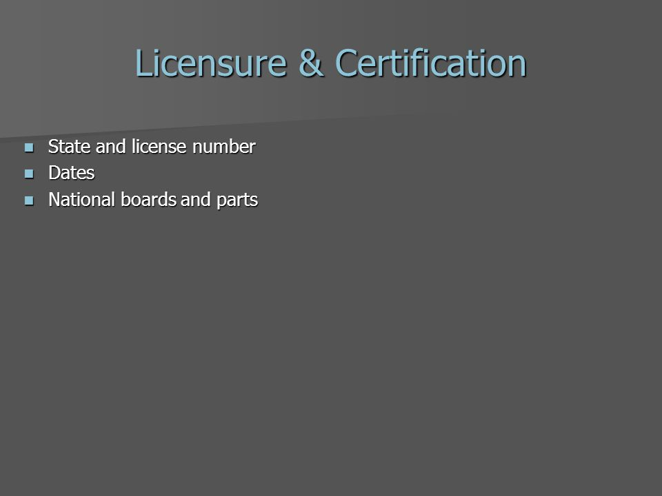 Licensure & Certification State and license number State and license number Dates Dates National boards and parts National boards and parts