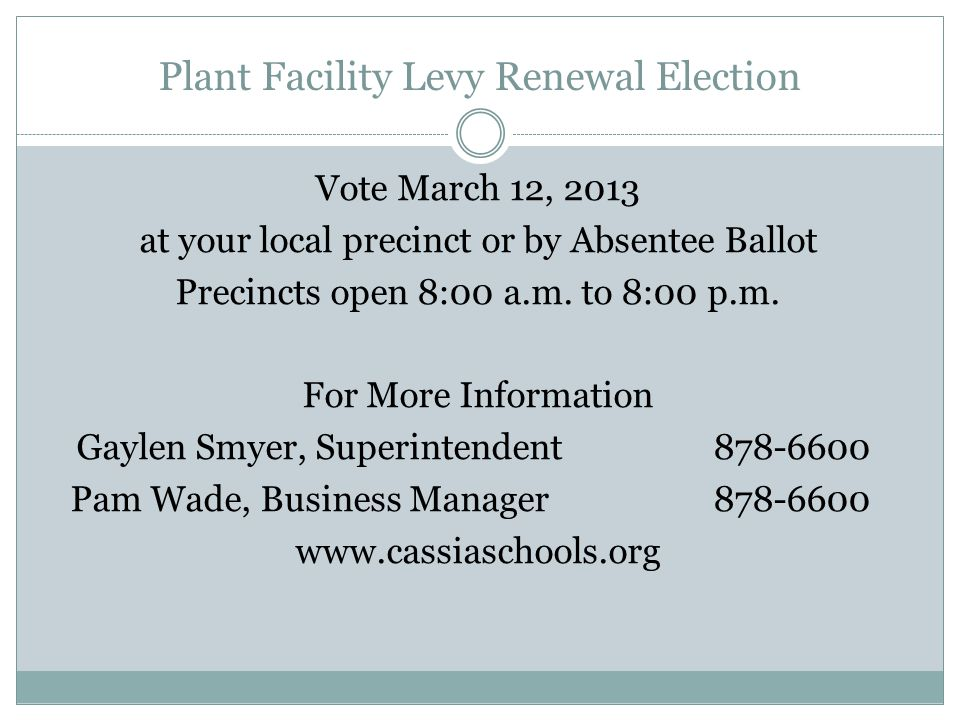 Plant Facility Levy Renewal Election Vote March 12, 2013 at your local precinct or by Absentee Ballot Precincts open 8:00 a.m. to 8:00 p.m. For More I
