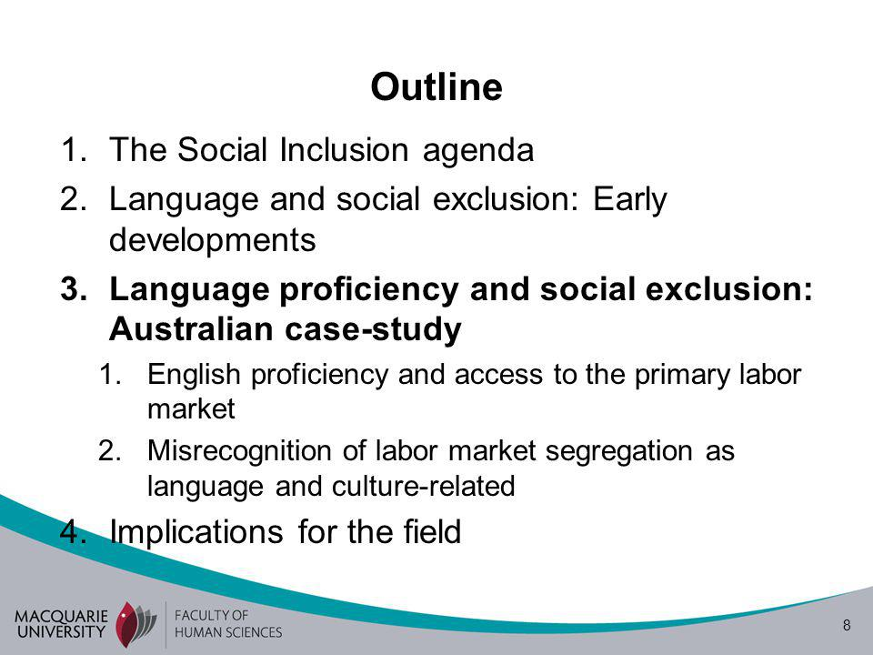 19 The argument so far Lack of linguistic proficiency is an obvious obstacle to social inclusion, which the Australian state tries to overcome –Provision of language training in the AMEP –Multilingual provision Linguistic discrimination has become a substitute for White racism (see also Hill 2008) Linguistic discrimination reinforces labor market segmentation
