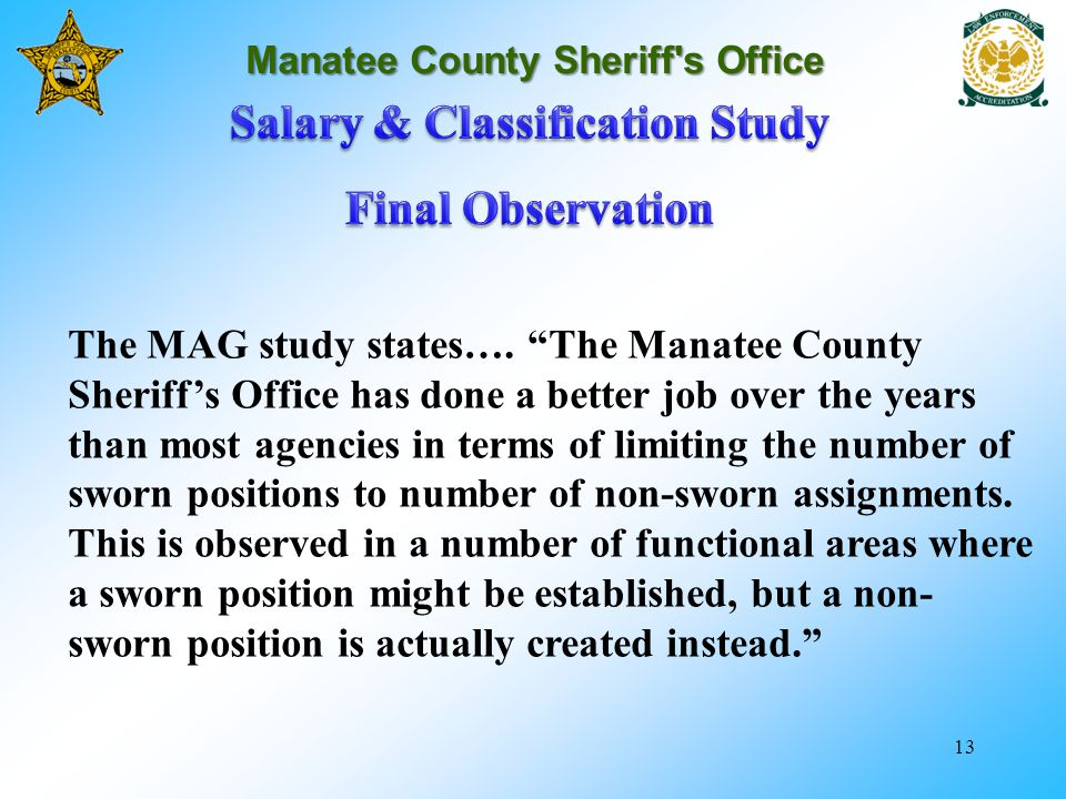 13 Manatee County Sheriff's Office The MAG study states…. The Manatee County Sheriffs Office has done a better job over the years than most agencies i