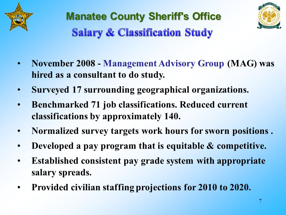 7 Manatee County Sheriff s Office November 2008 - Management Advisory Group (MAG) was hired as a consultant to do study.