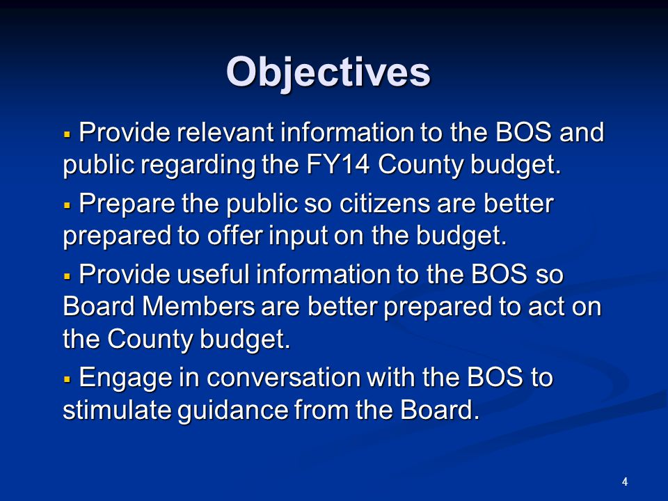 Objectives Provide relevant information to the BOS and public regarding the FY14 County budget. Provide relevant information to the BOS and public reg