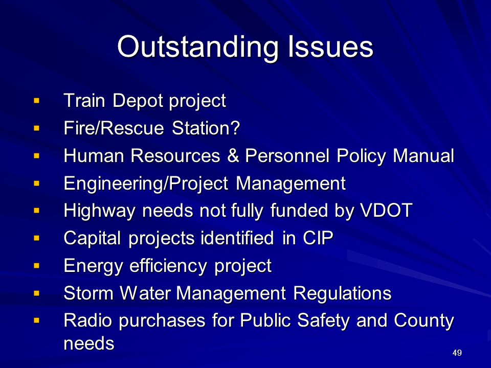 49 Outstanding Issues Train Depot project Train Depot project Fire/Rescue Station? Fire/Rescue Station? Human Resources & Personnel Policy Manual Huma