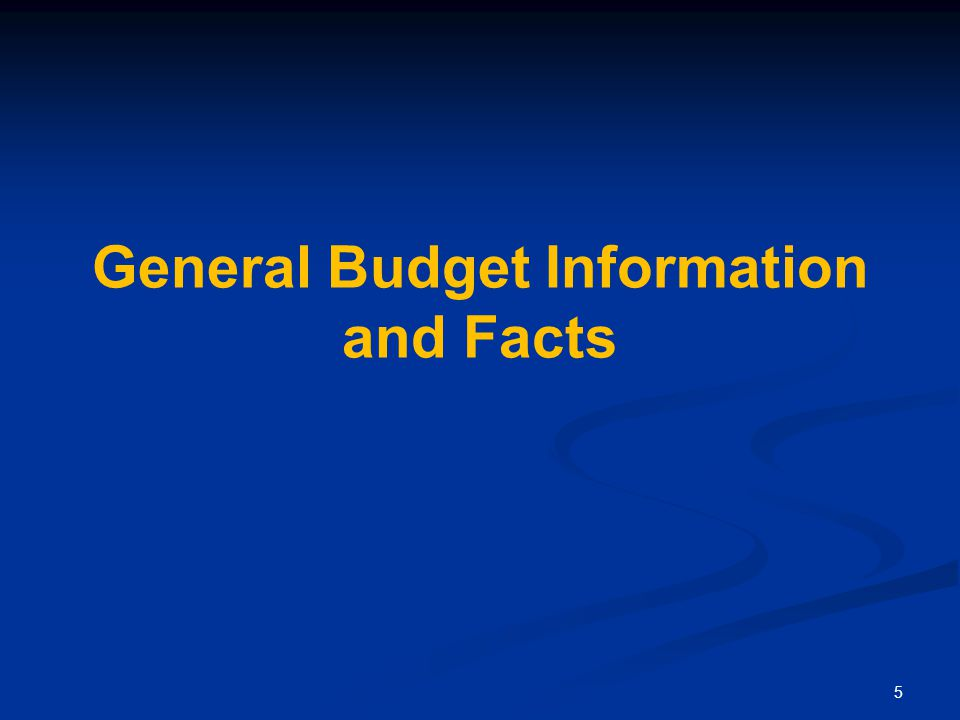 5 General Budget Information and Facts