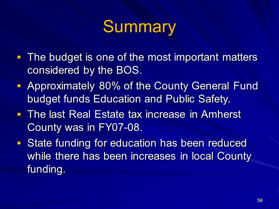59 Summary The budget is one of the most important matters considered by the BOS. The budget is one of the most important matters considered by the BO