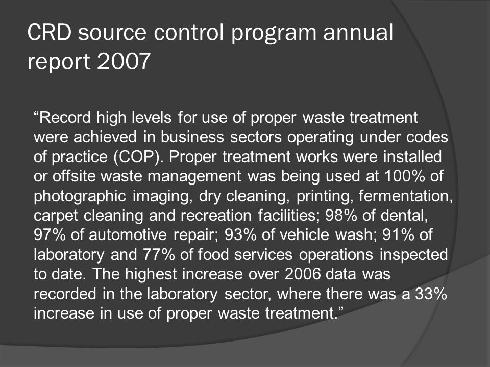 CRD source control program annual report 2007 Record high levels for use of proper waste treatment were achieved in business sectors operating under c