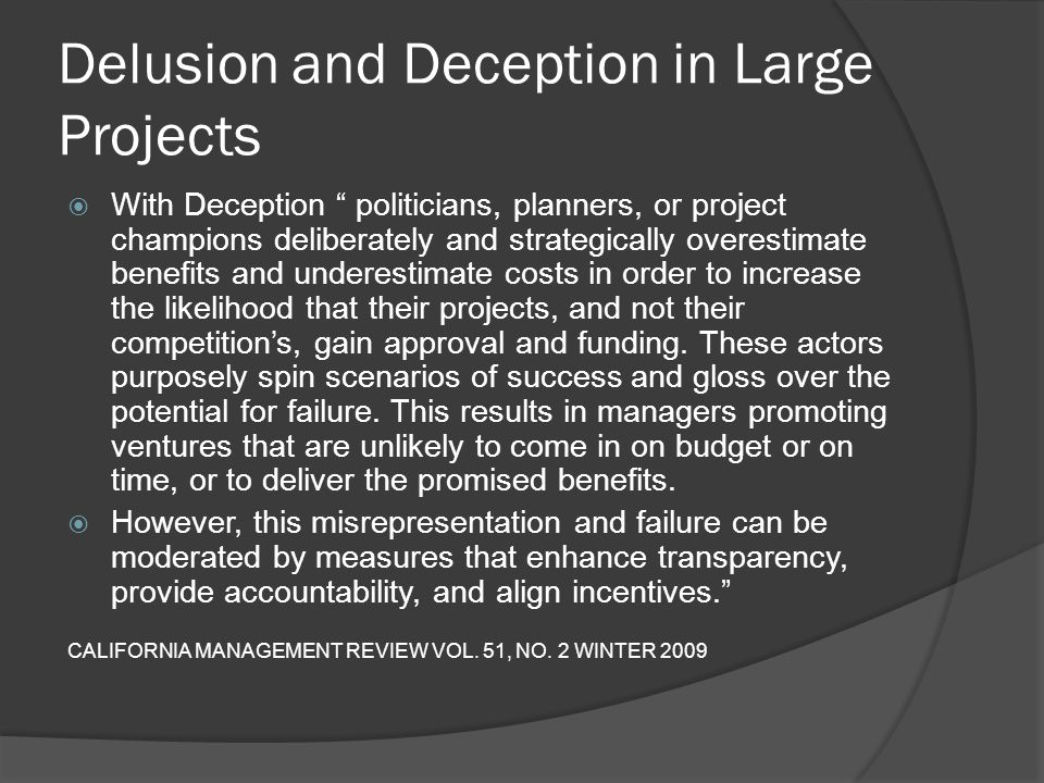 Delusion and Deception in Large Projects With Deception politicians, planners, or project champions deliberately and strategically overestimate benefi