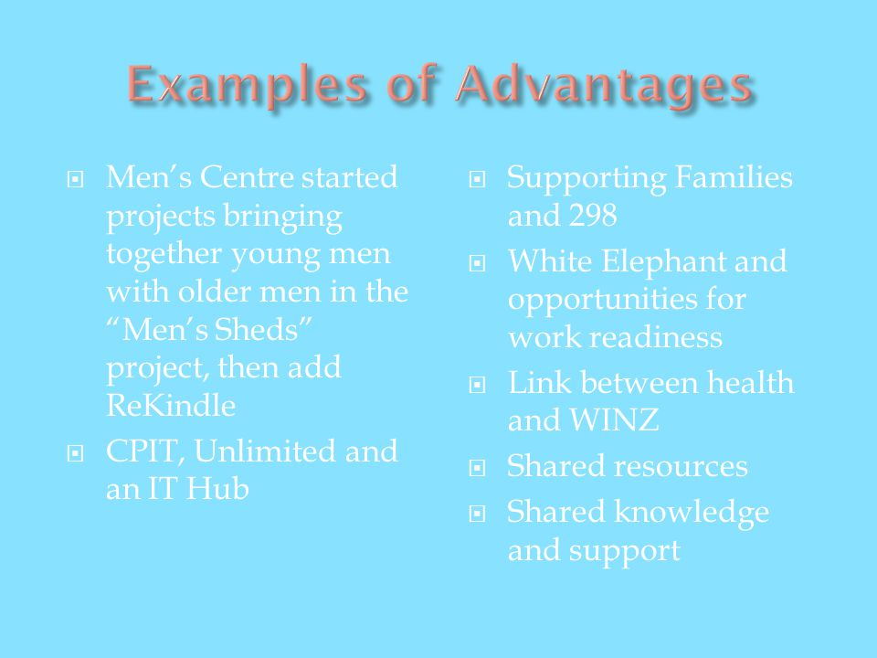 Mens Centre started projects bringing together young men with older men in the Mens Sheds project, then add ReKindle CPIT, Unlimited and an IT Hub Sup