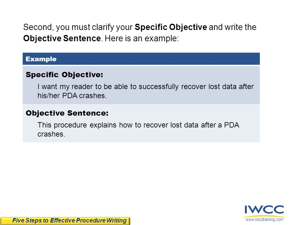 www.iwcctraining.com Second, you must clarify your Specific Objective and write the Objective Sentence. Here is an example: Five Steps to Effective Pr