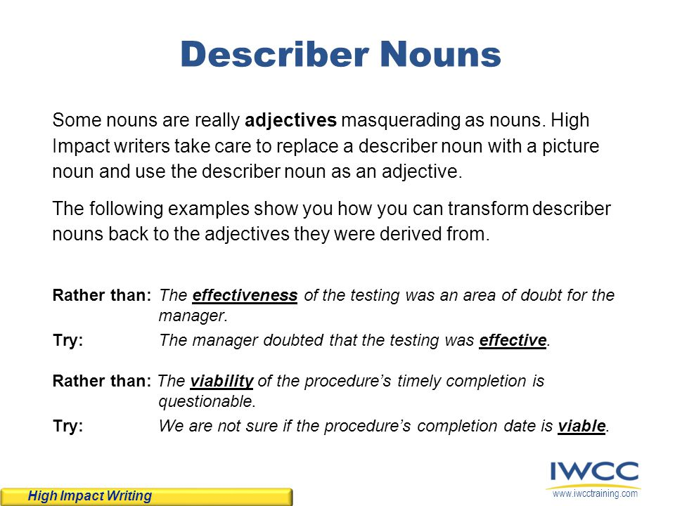 www.iwcctraining.com Describer Nouns Rather than:The effectiveness of the testing was an area of doubt for the manager. Try:The manager doubted that t