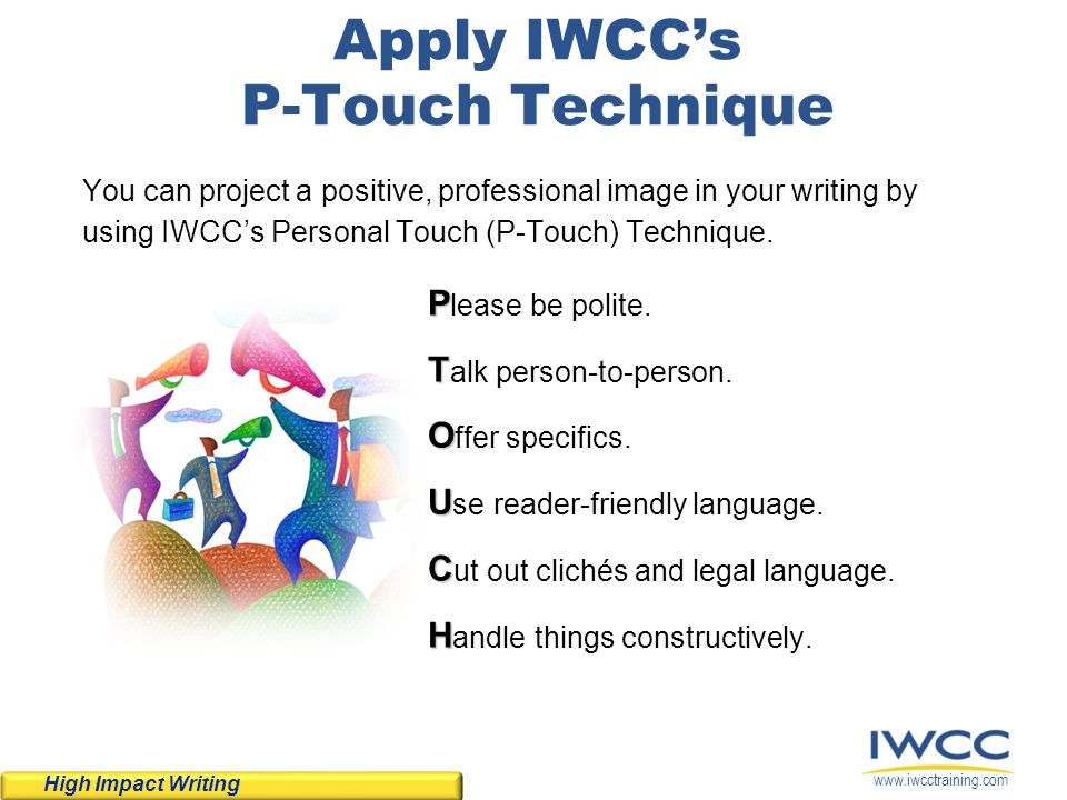 www.iwcctraining.com Apply IWCCs P-Touch Technique You can project a positive, professional image in your writing by using IWCCs Personal Touch (P-Tou