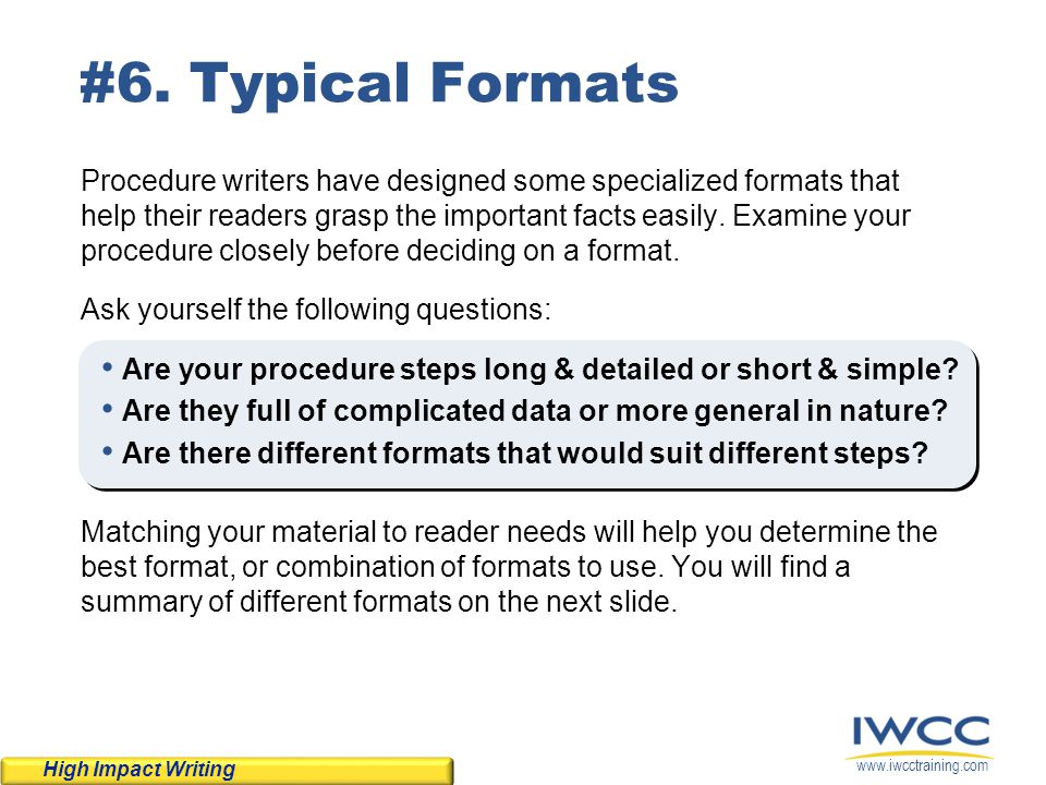 www.iwcctraining.com #6. Typical Formats Procedure writers have designed some specialized formats that help their readers grasp the important facts ea