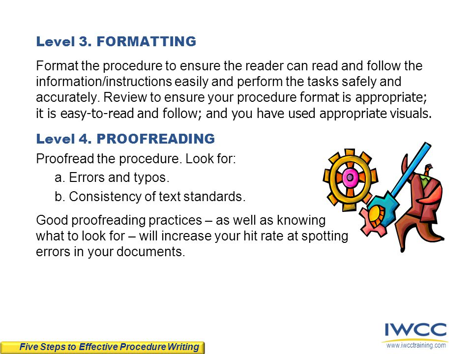 www.iwcctraining.com Level 3. FORMATTING Format the procedure to ensure the reader can read and follow the information/instructions easily and perform