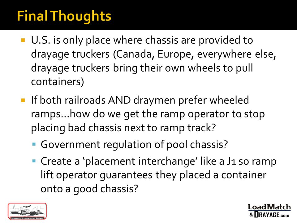 Final Thoughts U.S. is only place where chassis are provided to drayage truckers (Canada, Europe, everywhere else, drayage truckers bring their own wh