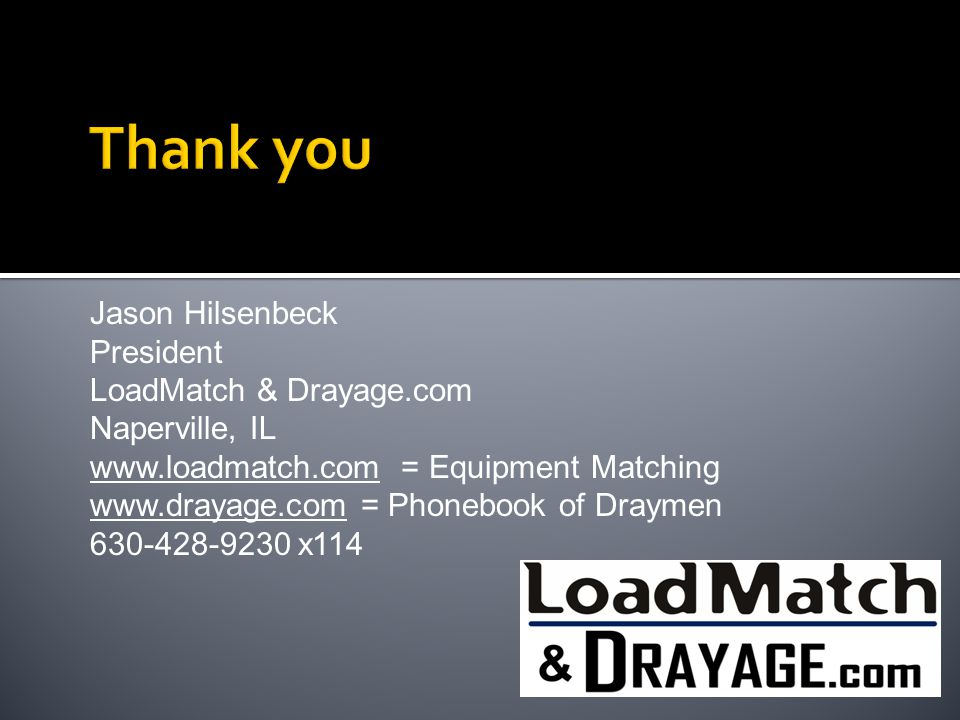 Jason Hilsenbeck President LoadMatch & Drayage.com Naperville, IL www.loadmatch.com = Equipment Matching www.drayage.com = Phonebook of Draymen 630-42