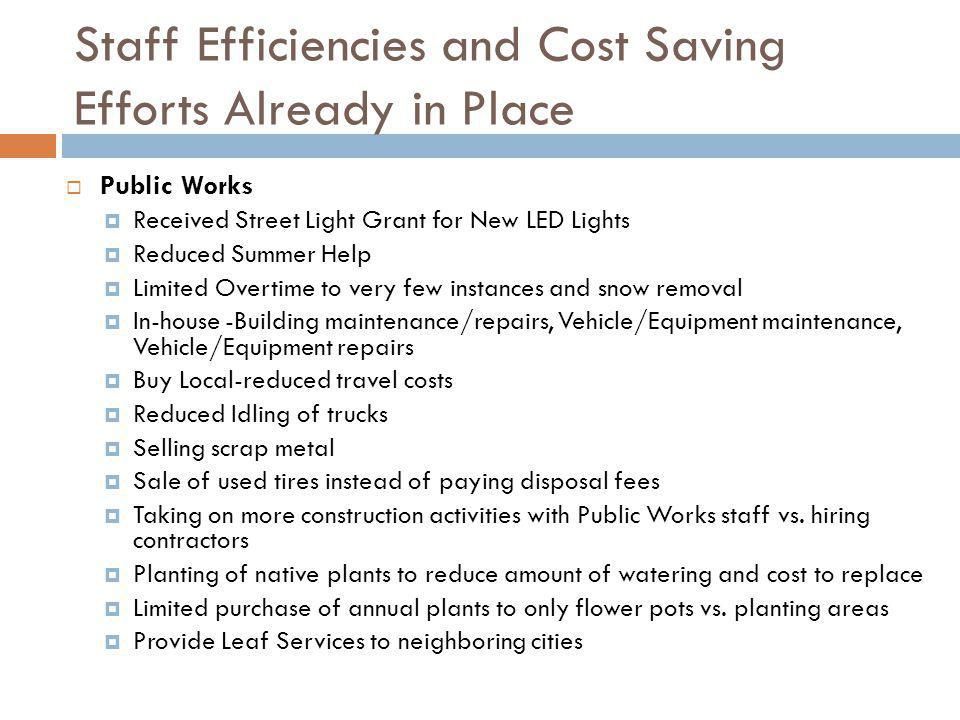 Staff Efficiencies and Cost Saving Efforts Already in Place Public Works Received Street Light Grant for New LED Lights Reduced Summer Help Limited Ov