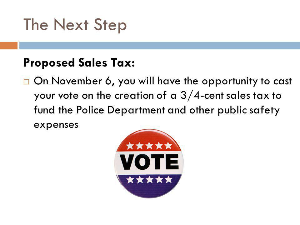 The Next Step Proposed Sales Tax: On November 6, you will have the opportunity to cast your vote on the creation of a 3/4-cent sales tax to fund the P