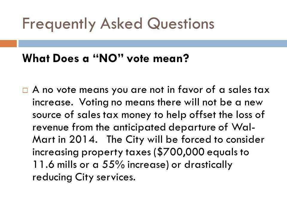 Frequently Asked Questions What Does a NO vote mean? A no vote means you are not in favor of a sales tax increase. Voting no means there will not be a