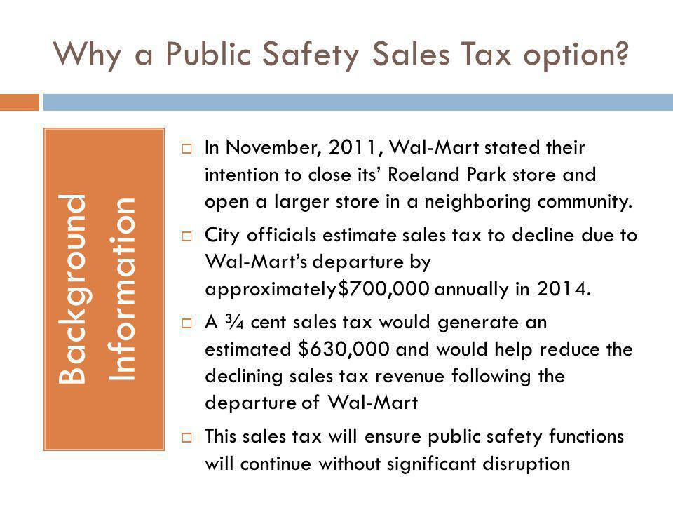 Why a Public Safety Sales Tax option? In November, 2011, Wal-Mart stated their intention to close its Roeland Park store and open a larger store in a