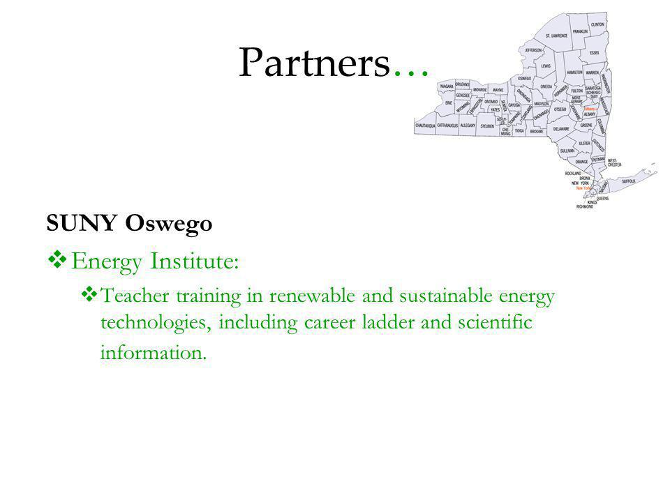 Partners… SUNY Oswego Energy Institute: Teacher training in renewable and sustainable energy technologies, including career ladder and scientific information.