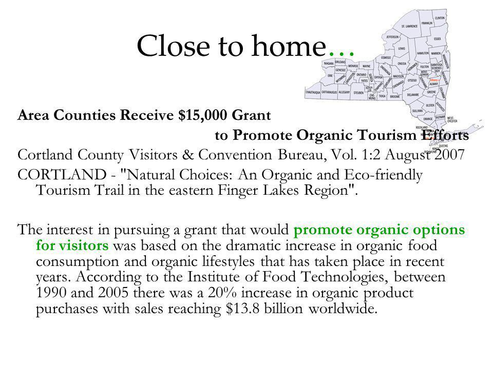 Close to home… Area Counties Receive $15,000 Grant to Promote Organic Tourism Efforts Cortland County Visitors & Convention Bureau, Vol.