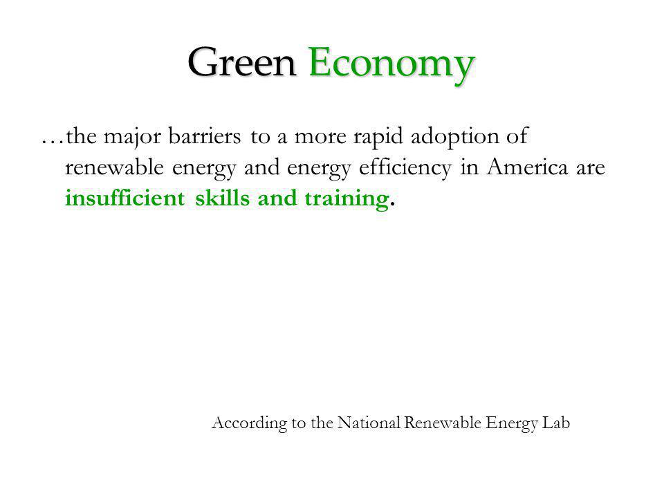 Green Economy …the major barriers to a more rapid adoption of renewable energy and energy efficiency in America are insufficient skills and training.