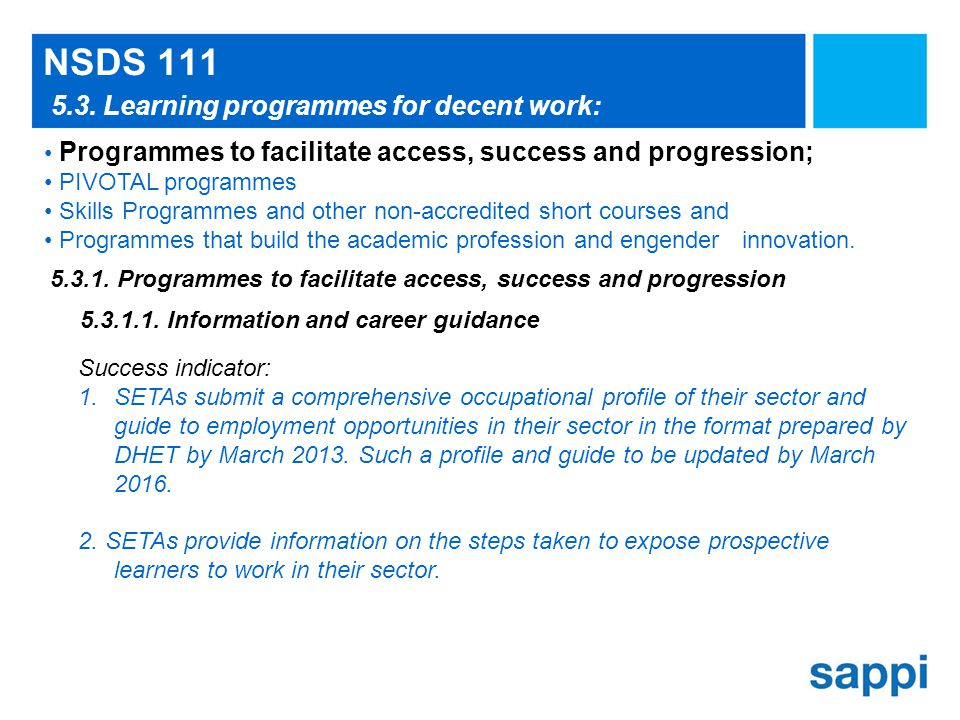 NSDS 111 Success indicator: 1.SETAs submit a comprehensive occupational profile of their sector and guide to employment opportunities in their sector in the format prepared by DHET by March 2013.