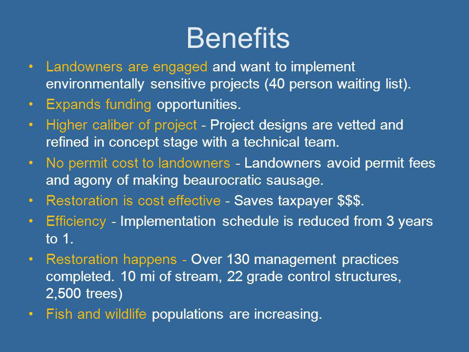Benefits Landowners are engaged and want to implement environmentally sensitive projects (40 person waiting list).