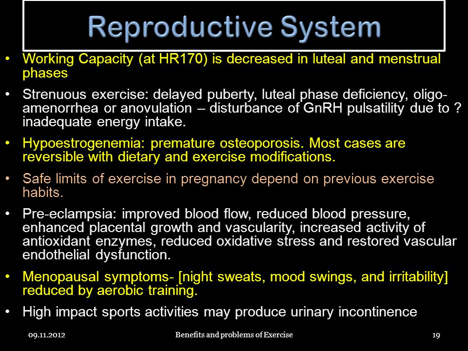 Working Capacity (at HR170) is decreased in luteal and menstrual phases Strenuous exercise: delayed puberty, luteal phase deficiency, oligo- amenorrhea or anovulation – disturbance of GnRH pulsatility due to .