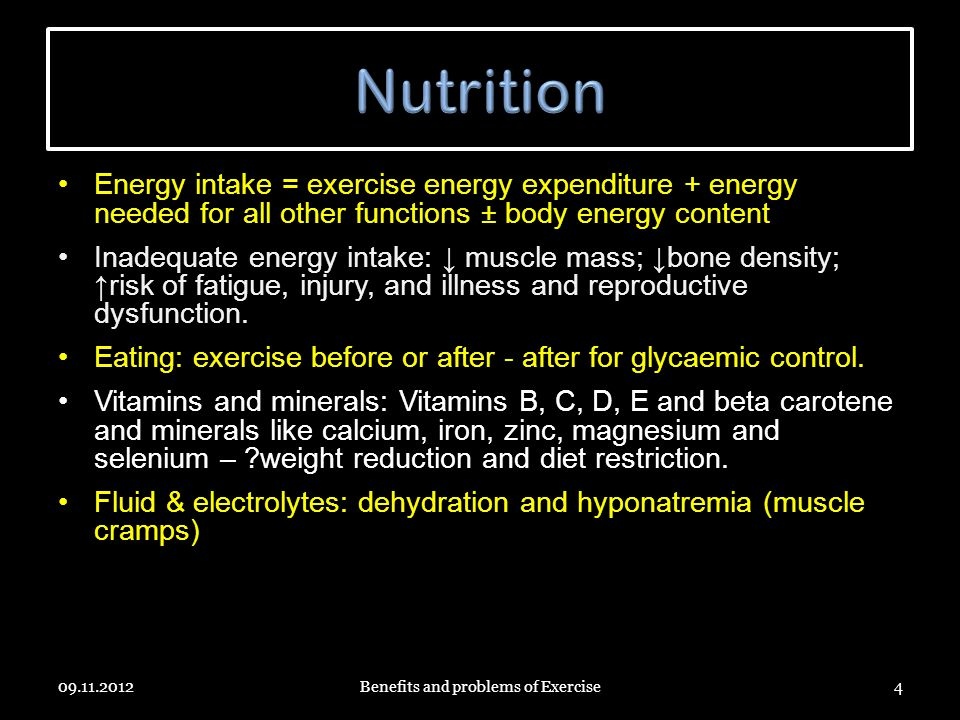 Energy intake = exercise energy expenditure + energy needed for all other functions ± body energy content Inadequate energy intake: muscle mass; bone density; risk of fatigue, injury, and illness and reproductive dysfunction.