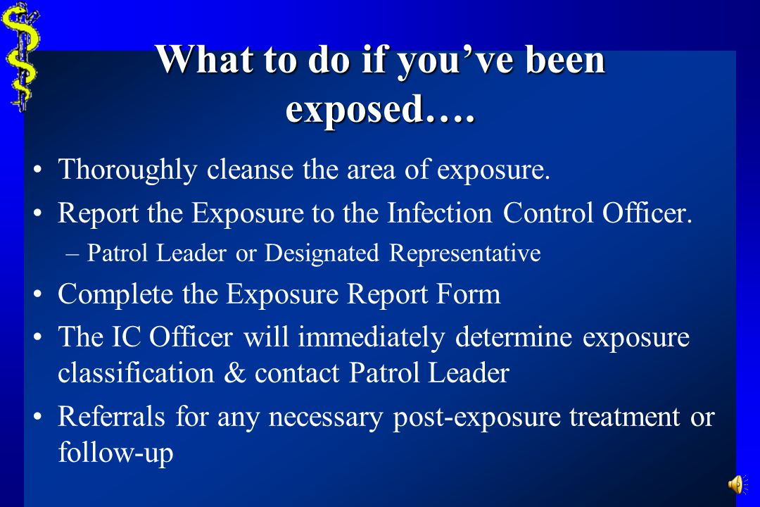What is a Reportable Exposure? Needle sticks Blood or body fluid splash to: –Non-intact skin –Mucous membranes Eyes Nose Mouth