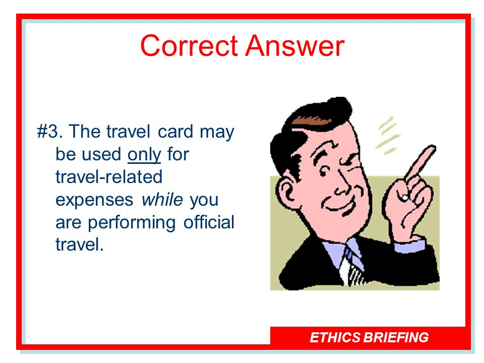 ETHICS BRIEFING Correct Answer #3.