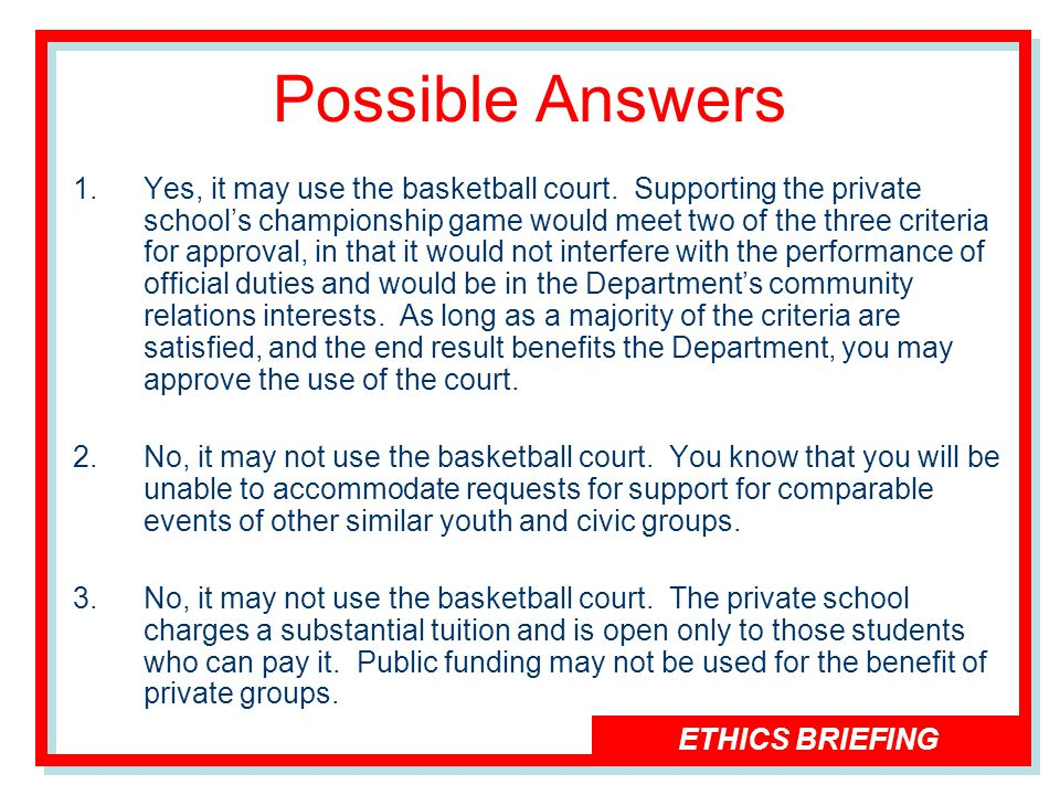 ETHICS BRIEFING Possible Answers 1.Yes, it may use the basketball court.
