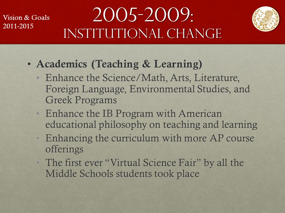2005-2009: institutional change Academics (Teaching & Learning) Academics (Teaching & Learning) Enhance the Science/Math, Arts, Literature, Foreign La