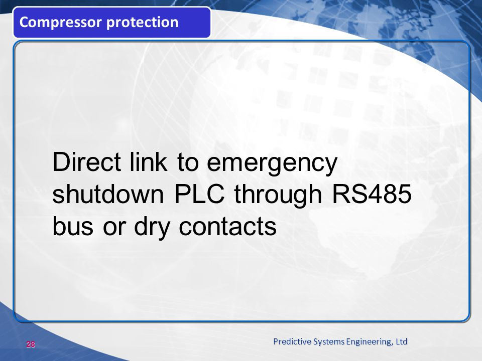 28 Predictive Systems Engineering, Ltd Compressor protection Direct link to emergency shutdown PLC through RS485 bus or dry contacts
