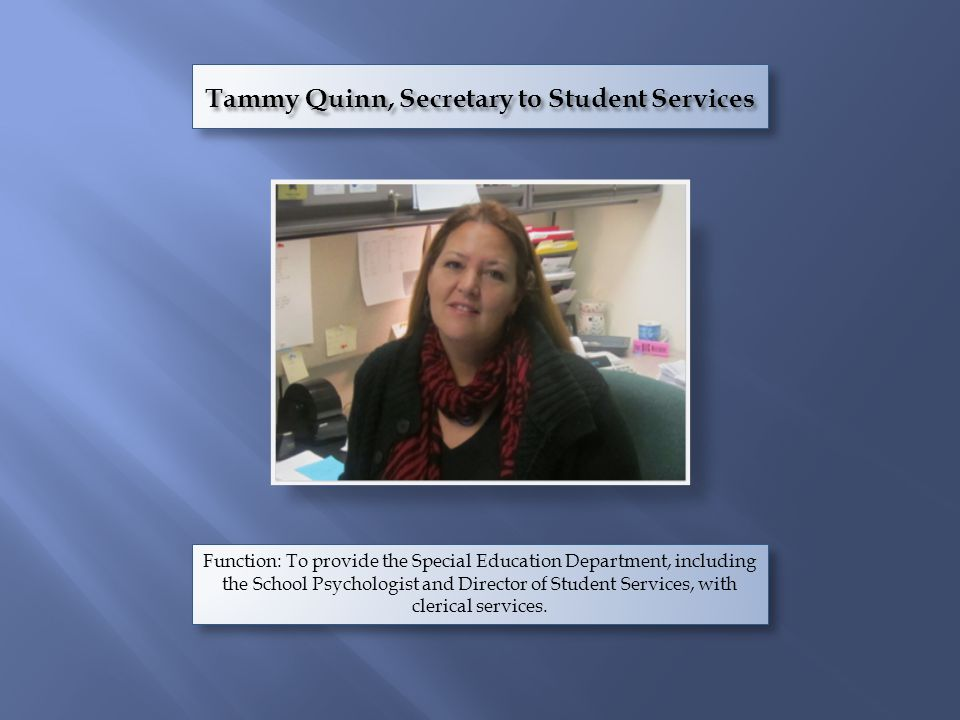 Function: To provide the Special Education Department, including the School Psychologist and Director of Student Services, with clerical services.