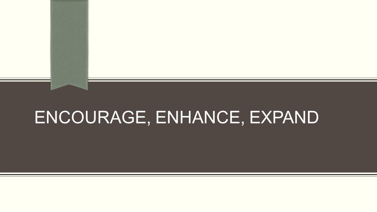 ENCOURAGE, ENHANCE, EXPAND
