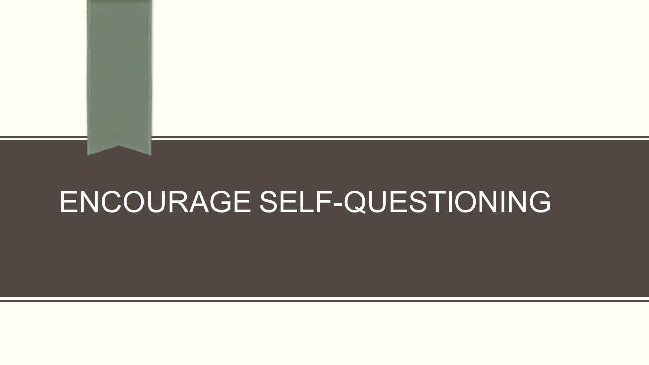 ENCOURAGE SELF-QUESTIONING