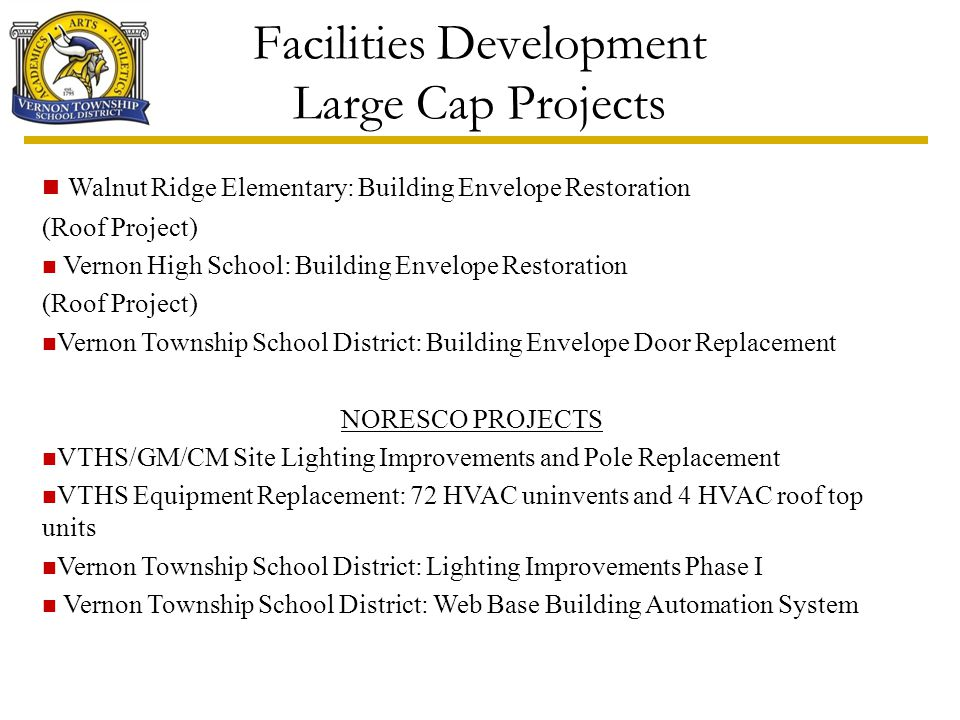 Facilities Development Large Cap Projects Walnut Ridge Elementary: Building Envelope Restoration (Roof Project) Vernon High School: Building Envelope