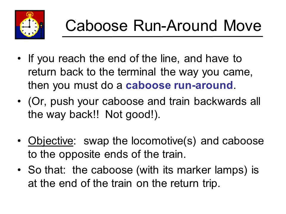 Alternative Caboose Run-Around This is an alternative set of moves for a caboose run-around. It takes longer than the method shown earlier. It is safe