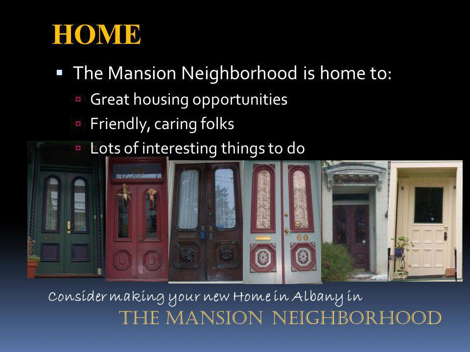 HOME The Mansion Neighborhood is home to: Great housing opportunities Friendly, caring folks Lots of interesting things to do The Mansion Neighborhood