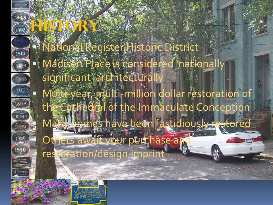 HISTORY National Register Historic District Madison Place is considered nationally significant architecturally Multi-year, multi-million dollar restoration of the Cathedral of the Immaculate Conception Many homes have been fastidiously restored Others await your purchase and restoration/design imprint