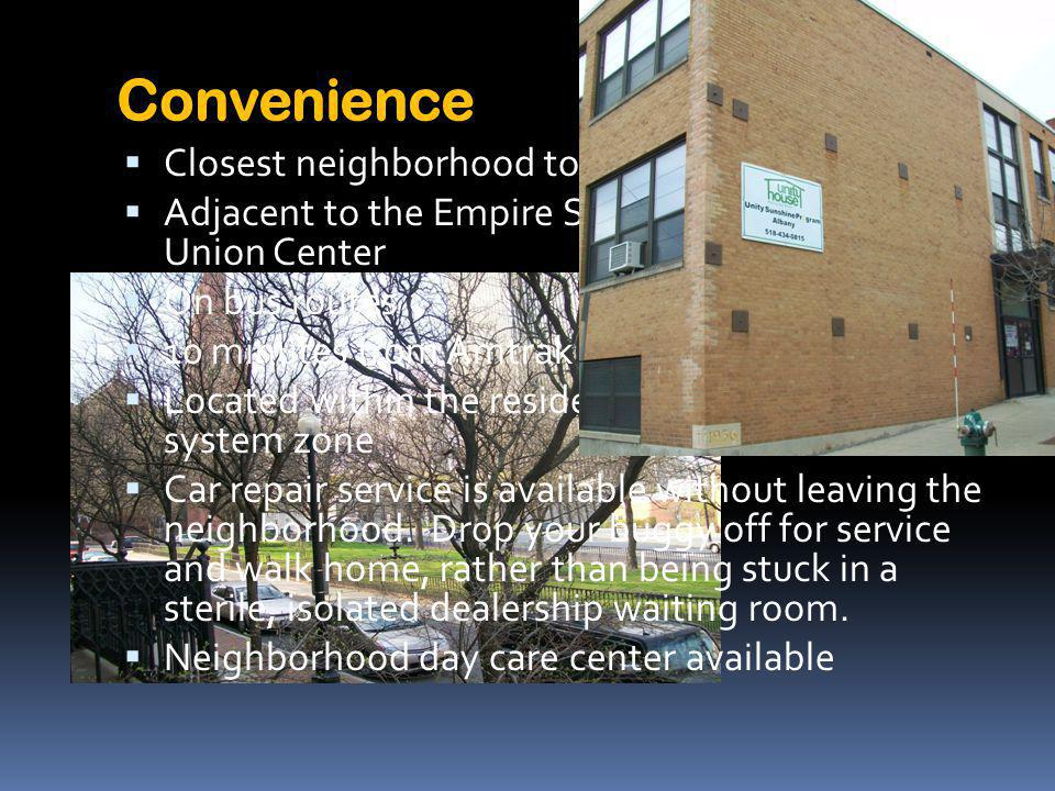 Convenience Closest neighborhood to downtown Albany Adjacent to the Empire State Plaza and Times Union Center On bus routes 10 minutes from Amtrak station Located within the residential parking permit system zone Car repair service is available without leaving the neighborhood.