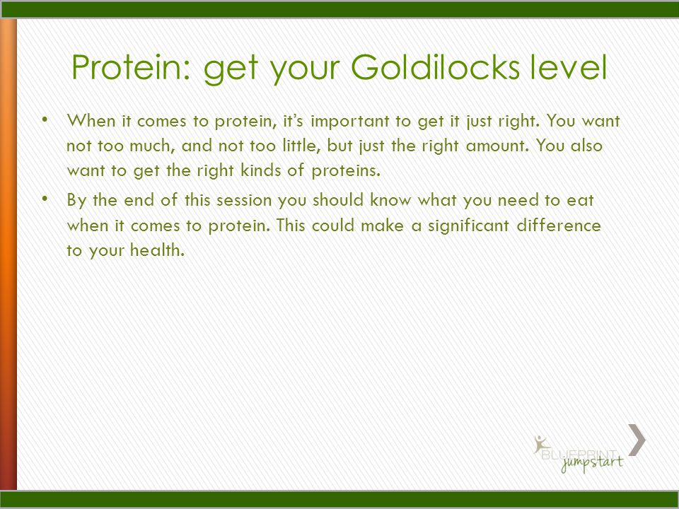 Protein: get your Goldilocks level When it comes to protein, its important to get it just right.