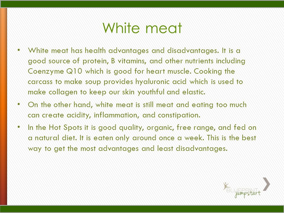 White meat White meat has health advantages and disadvantages.
