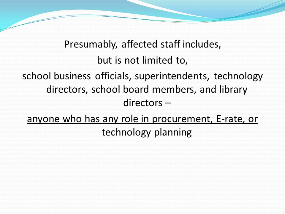 Presumably, affected staff includes, but is not limited to, school business officials, superintendents, technology directors, school board members, an