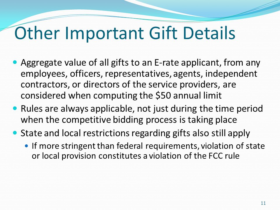 Other Important Gift Details Aggregate value of all gifts to an E-rate applicant, from any employees, officers, representatives, agents, independent c