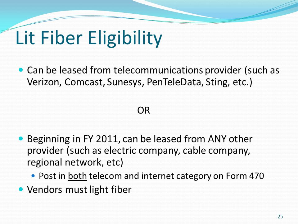 Lit Fiber Eligibility Can be leased from telecommunications provider (such as Verizon, Comcast, Sunesys, PenTeleData, Sting, etc.) OR Beginning in FY