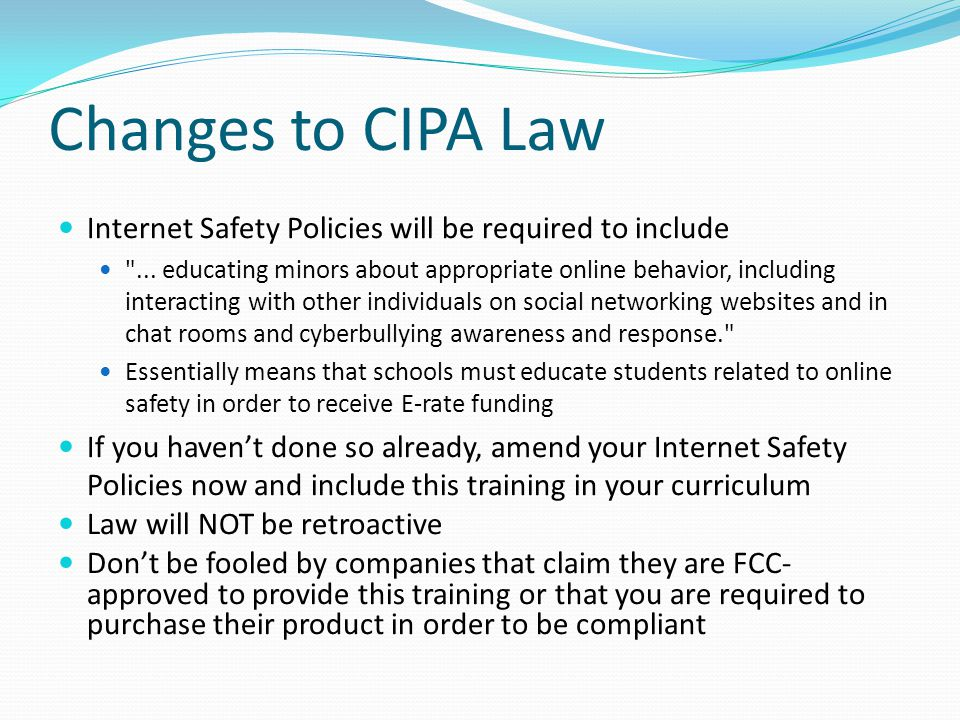 Changes to CIPA Law Internet Safety Policies will be required to include
